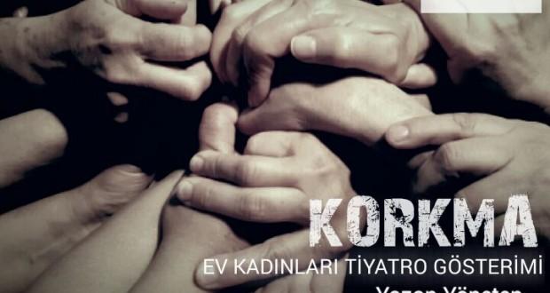 KORKMA – Ev Kadınları Tiyatro Gösterimi (7 Mayıs Pazartesi 20:00'de)